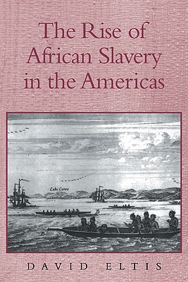 The Rise of African Slavery in the Americas - Eltis, David