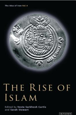The Rise of Islam - Curtis, Vesta Sarkhosh (Editor), and Stewart, Sarah (Editor)