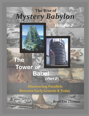 The Rise of Mystery Babylon - The Tower of Babel (Part 2): Discovering Parallels Between Early Genesis and Today (Volume 2) - Thomas, Brett Lee