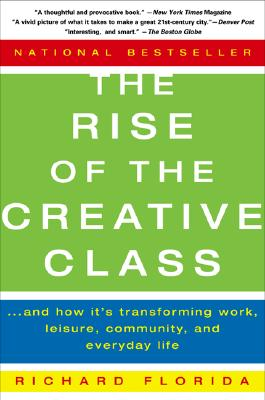 The Rise of the Creative Class: And How It's Transforming Work, Leisure, Community, and Everyday Life - Florida, Richard, PhD