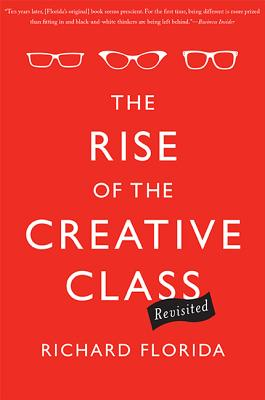 The Rise of the Creative Class, Revisited - Florida, Richard, Ph.D.