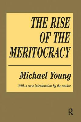 The Rise of the Meritocracy - Young, Michael