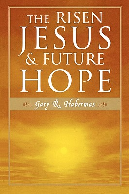 The Risen Jesus and Future Hope - Habermas, Gary R, M.A., Ph.D., D.D.