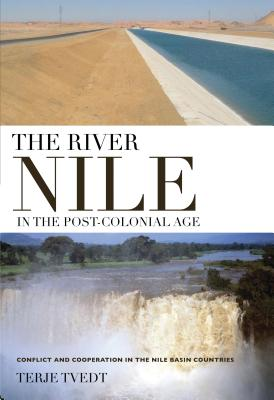 The River Nile in the Post-Colonial Age: Conflict and Cooperation in the Nile Basin Countries - Tvedt, Terje