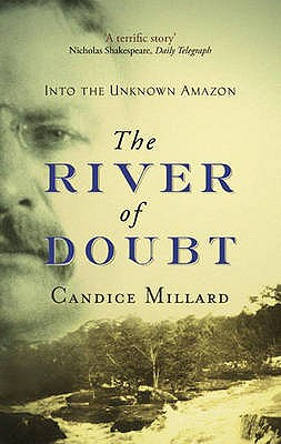 The River Of Doubt: Into the Unknown Amazon - Millard, Candice