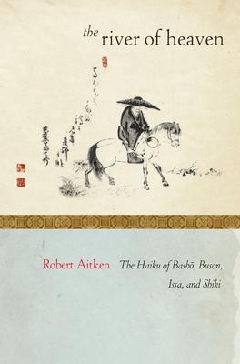 The River of Heaven: The Haiku of Basho, Buson, Issa, and Shiki - Aitken, Robert