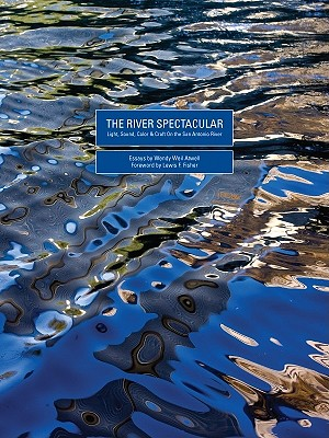 The River Spectacular: Light, Sound, Color & Craft on the San Antonio River - Menjivar, Mark (Photographer), and Atwell, Wendy, and Fisher, Lewis F (Foreword by)