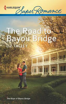 The Road to Bayou Bridge - Talley, Liz