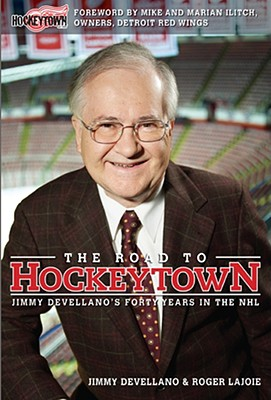 The Road to Hockeytown: Jimmy Devellano's Forty Years in the NHL - Devellano, Jim, and Lajoie, Roger