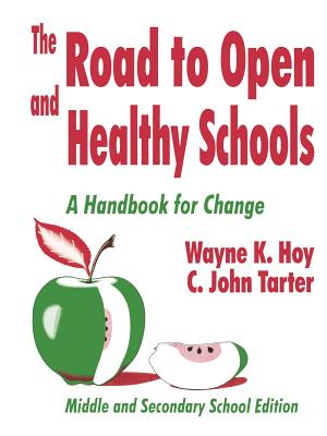 The Road to Open and Healthy Schools: A Handbook for Change, Middle and Secondary School Edition - Hoy, Wayne K, and Tarter, C John