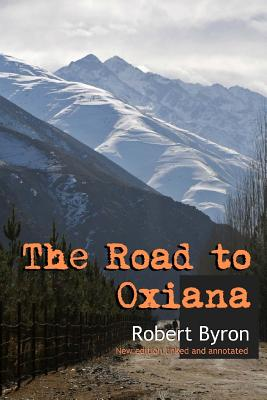 The Road to Oxiana: New linked and annotated edition - Byron, Robert
