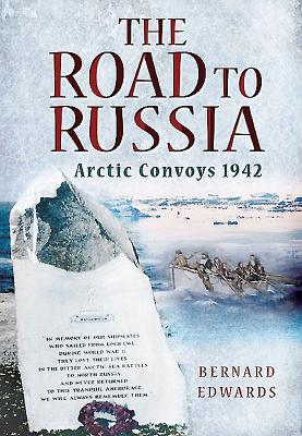 The Road to Russia: Arctic Convoys 1942 - Edwards, Bernard