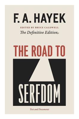 The Road to Serfdom: Text and Documents - Hayek, F A, and Caldwell, Bruce (Introduction by)