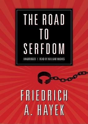 The Road to Serfdom - Hayek, Friedrich A Von, and Hughes, William (Read by)