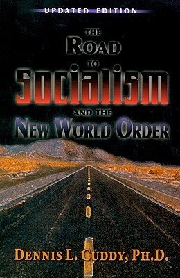 The Road to Socialism and the New World Order - Cuddy, Dennis L, and Killian, Kristi (Editor)