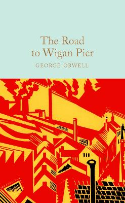 The Road to Wigan Pier - Orwell, George, and Gentleman, Amelia (Introduction by)