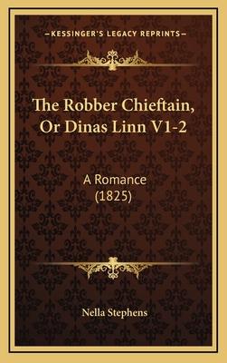 The Robber Chieftain, or Dinas Linn V1-2: A Romance (1825) - Stephens, Nella