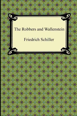 The Robbers and Wallenstein - Schiller, Friedrich