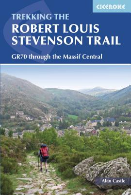 The Robert Louis Stevenson Trail: A Walking Tour in the Velay and Cevennes, Southern France - Castle, Alan