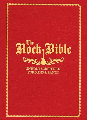 The Rock Bible: Unholy Scriptures for Fans & Bands - Owings, Henry