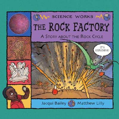 The Rock Factory: A Story about the Rock Cycle - Bailey, Jacqui