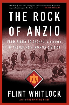 The Rock of Anzio: From Sicily to Dachau, a History of the U.S. 45th Infantry Division - Whitlock, Flint
