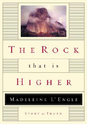 The Rock That Is Higher: Story as Truth - L'Engle, Madeleine