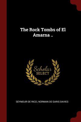 The Rock Tombs of El Amarna .. - Ricci, Seymour De