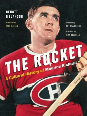 The Rocket: A Cultural History of Maurice Richard - Melancon, Benoit, and Reed, Fred A (Translated by), and Beliveau, Jean (Afterword by)