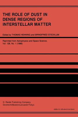 The Role of Dust in Dense Regions of Interstellar Matter: Proceedings of the Jena Workshop, Held in Georgenthal, G.D.R., March 10-14, 1986 - Henning, Thomas (Editor), and Stecklum, Bringfried (Editor)