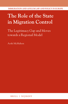 The Role of the State in Migration Control: The Legitimacy Gap and Moves Towards a Regional Model - McMahon, Aoife
