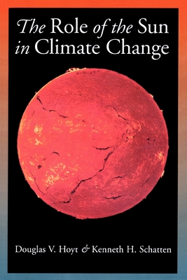 The Role of the Sun in Climate Change - Hoyt, Douglas V, and Schatten, Kenneth H, and Shatten, Kenneth H