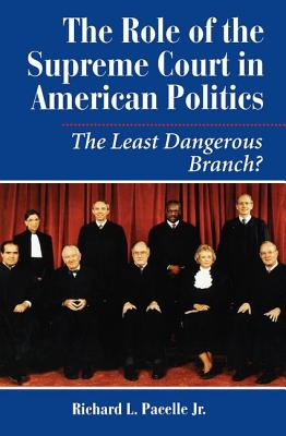 The Role of the Supreme Court in American Politics: The Least Dangerous Branch? - Pacelle, Richard