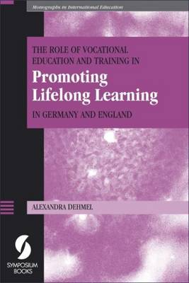 The Role of Vocational Education and Training in Promoting Lifelong Learning in Germany and England - Dehmel, Alexandra