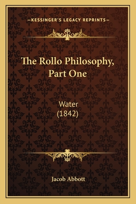 The Rollo Philosophy, Part One: Water (1842) - Abbott, Jacob