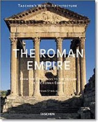 The Roman Empire: From the Etruscans to the Decline of the Roman Empire - Stierlin, Henri