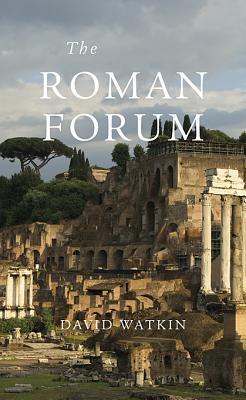 The Roman Forum - Watkin, David