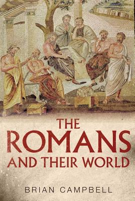 The Romans and Their World - Campbell, Brian, Dr.
