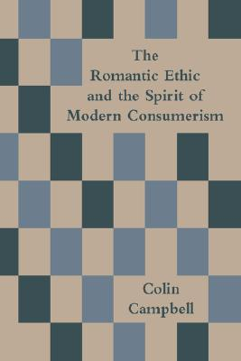 The Romantic Ethic and the Spirit of Modern Consumerism - Campbell, Colin