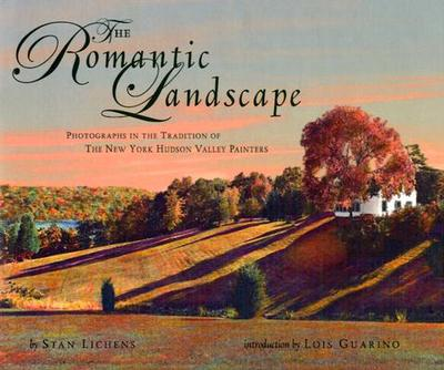 The Romantic Landscape: Photographs in the Tradition of the New York Hudson Valley Painters - Lichens, Stan, and Guarino, Lois (Introduction by)