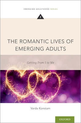 The Romantic Lives of Emerging Adults: Getting from I to We - Konstam, Varda