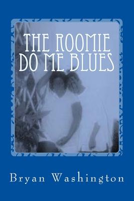The Roomie Do Me Blues - Washington, Bryan