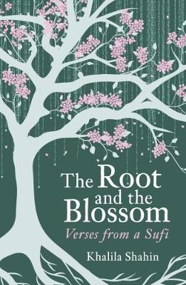 The Root and the Blossom: Verses from a Sufi - Shahin, Khalila
