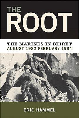 The Root: The Marines in Beirut, August 1982-February 1984 - Hammel, Eric M