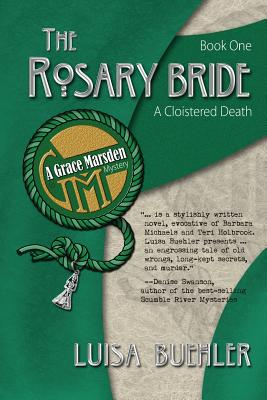 The Rosary Bride: A Cloistered Death - Buehler, Luisa