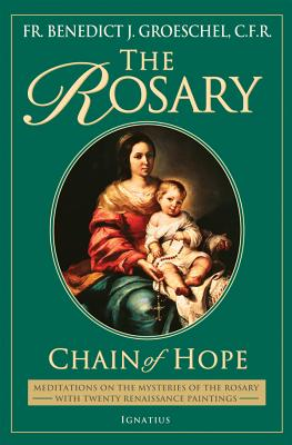 The Rosary: Chain of Hope - Groeschel, Benedict J, Fr., C.F.R.