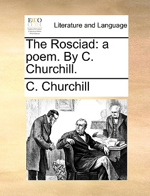 The Rosciad: A Poem. by C. Churchill. - Churchill, C