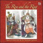 The Rose and the Ring: Opera in two acts by Nicholas Jackson