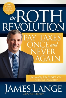 The Roth Revolution: Pay Taxes Once and Never Again - Lange, James