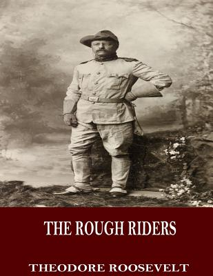 The Rough Riders - Roosevelt, Theodore